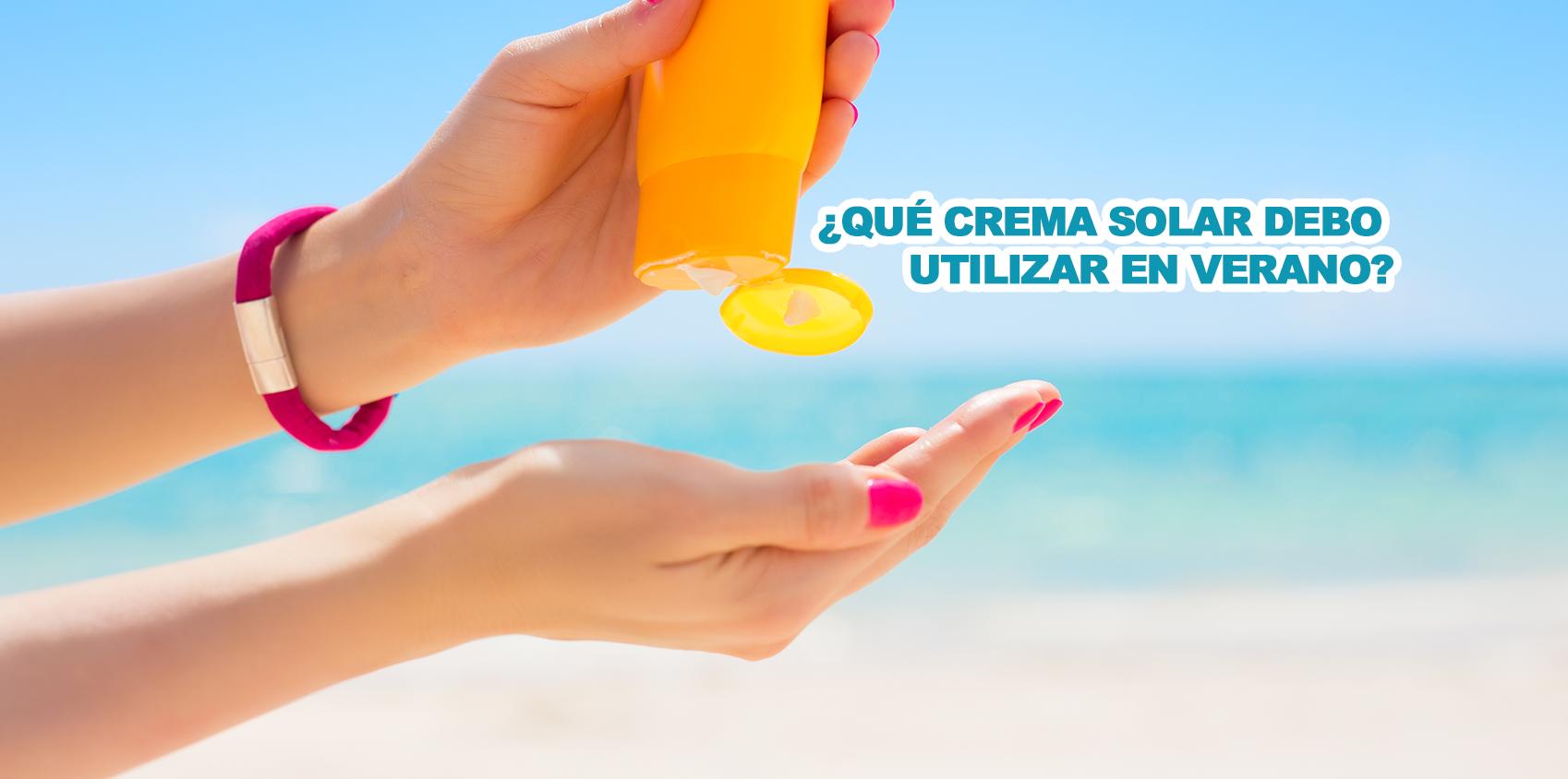 ¿Que crema solar debo usar en Verano?